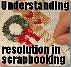 UnderstandingResolutionInScrapbooking